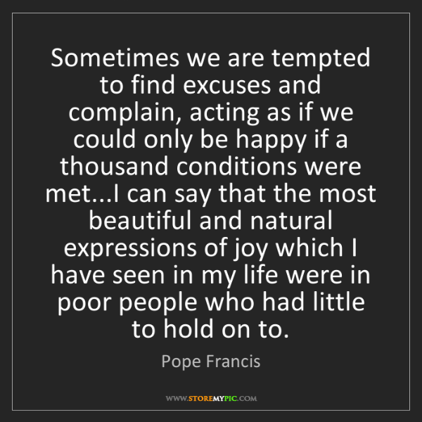 Pope Francis: Sometimes we are tempted to find excuses and complain,...