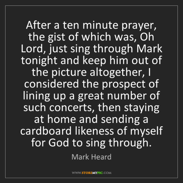 Mark Heard: After a ten minute prayer, the gist of which was, Oh...
