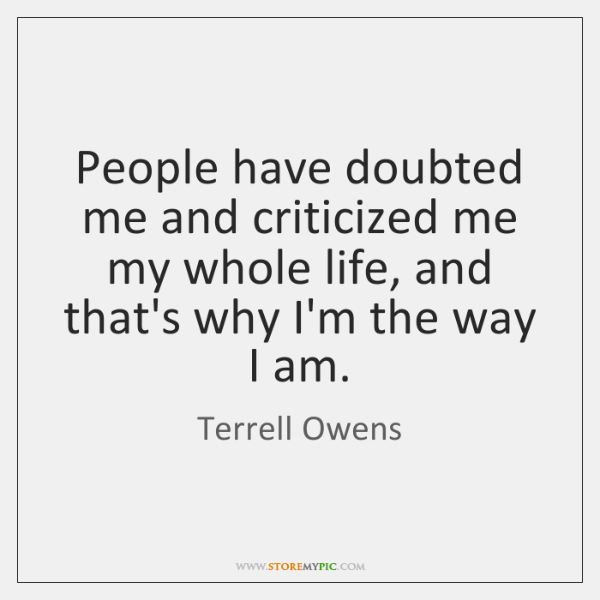 People have doubted me and criticized me my whole life, and that's ...