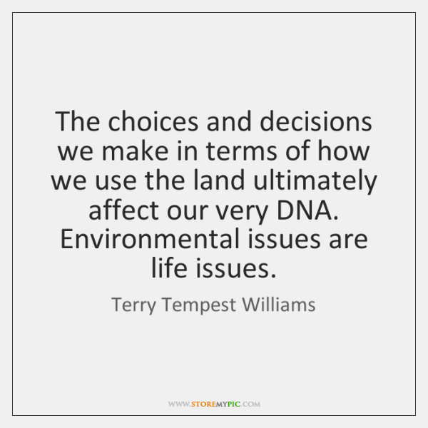 The choices and decisions we make in terms of how we use ...