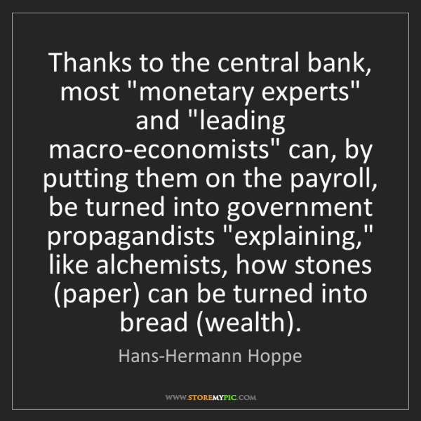 """Hans-Hermann Hoppe: Thanks to the central bank, most """"monetary experts"""" and..."""