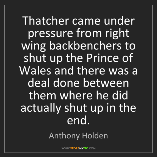 Anthony Holden: Thatcher came under pressure from right wing backbenchers...