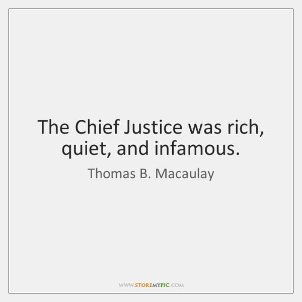 The Chief Justice was rich, quiet, and infamous.
