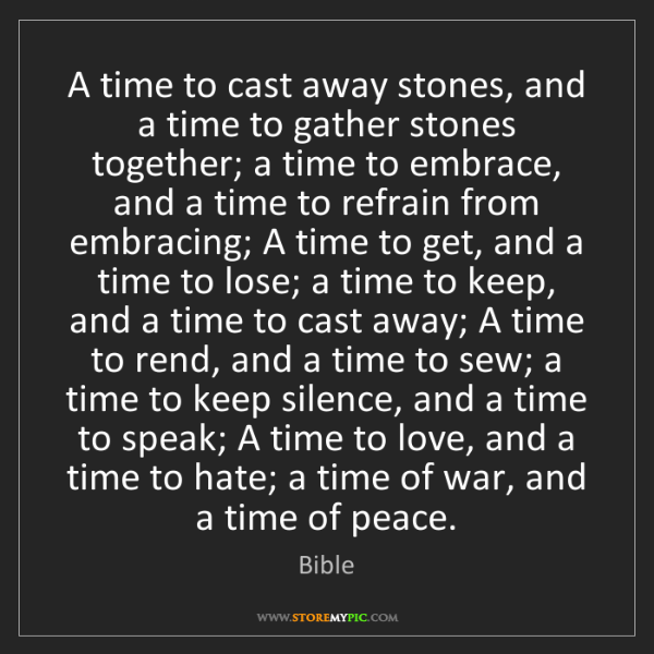 Bible: A time to cast away stones, and a time to gather stones...