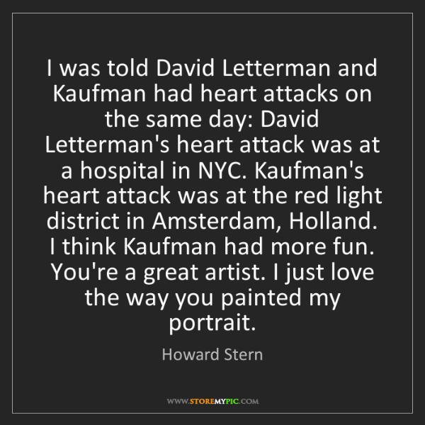 Howard Stern: I was told David Letterman and Kaufman had heart attacks...