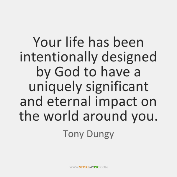 Your life has been intentionally designed by God to have a uniquely ...