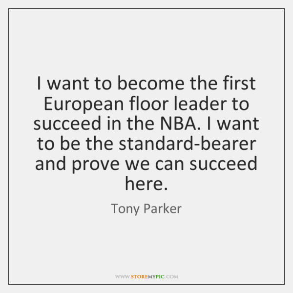 I want to become the first European floor leader to succeed in ...