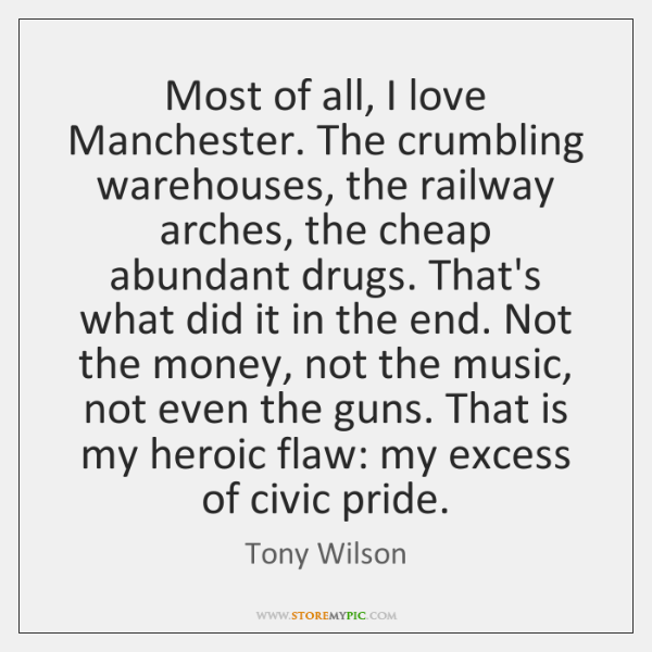 Most of all, I love Manchester. The crumbling warehouses, the railway arches, ...