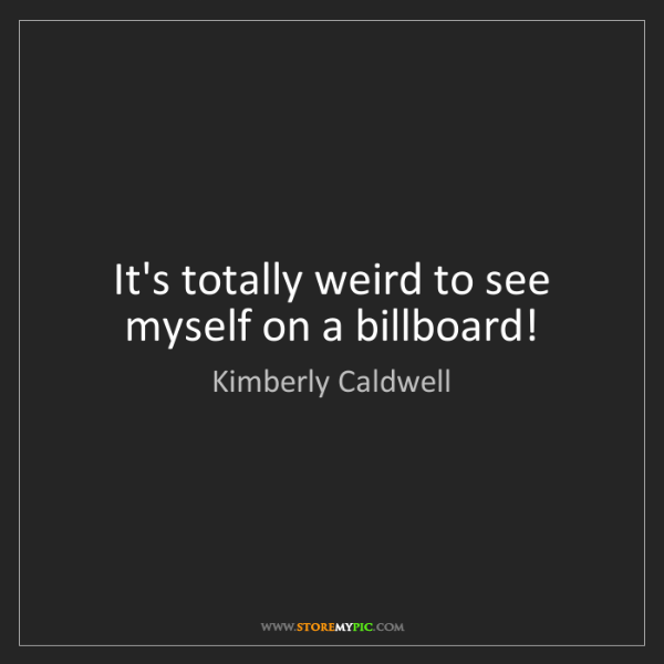 Kimberly Caldwell: It's totally weird to see myself on a billboard!