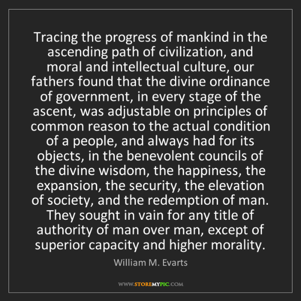 William M. Evarts: Tracing the progress of mankind in the ascending path...