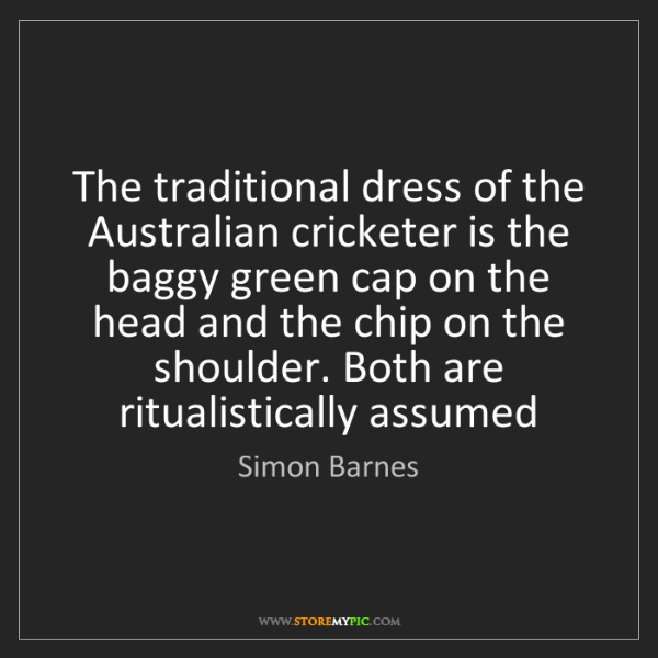 Simon Barnes: The traditional dress of the Australian cricketer is...