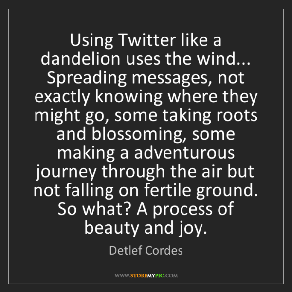 Detlef Cordes: Using Twitter like a dandelion uses the wind... Spreading...