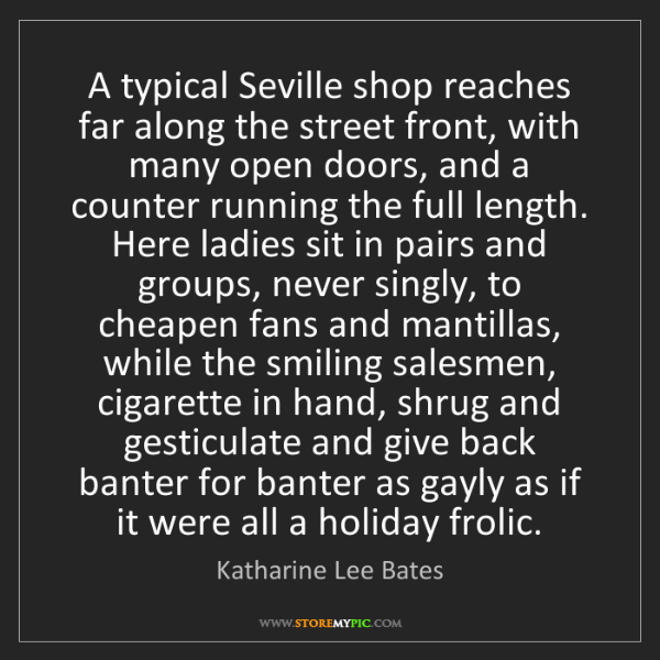 Katharine Lee Bates: A typical Seville shop reaches far along the street front,...
