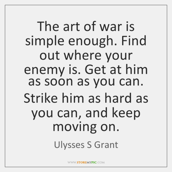 The art of war is simple enough. Find out where your enemy ...