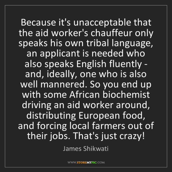 James Shikwati: Because it's unacceptable that the aid worker's chauffeur...