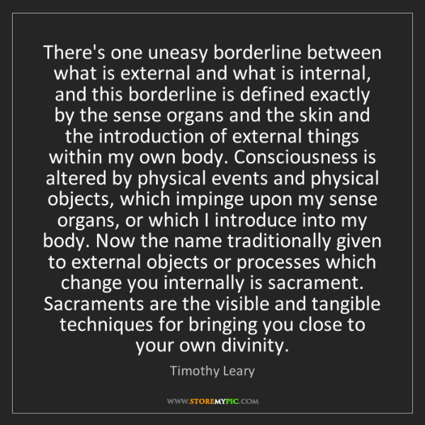 Timothy Leary: There's one uneasy borderline between what is external...