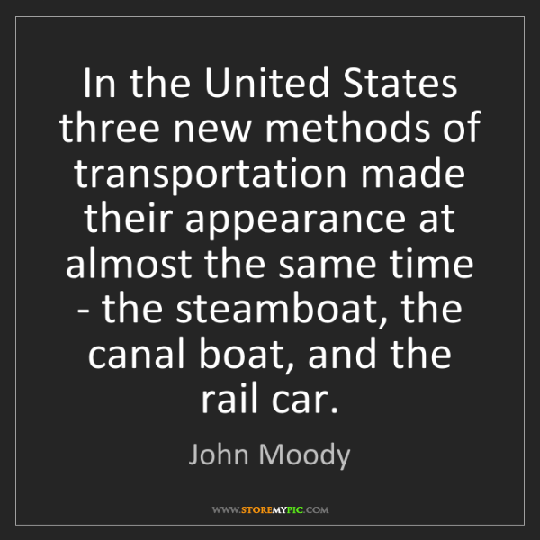 John Moody: In the United States three new methods of transportation...