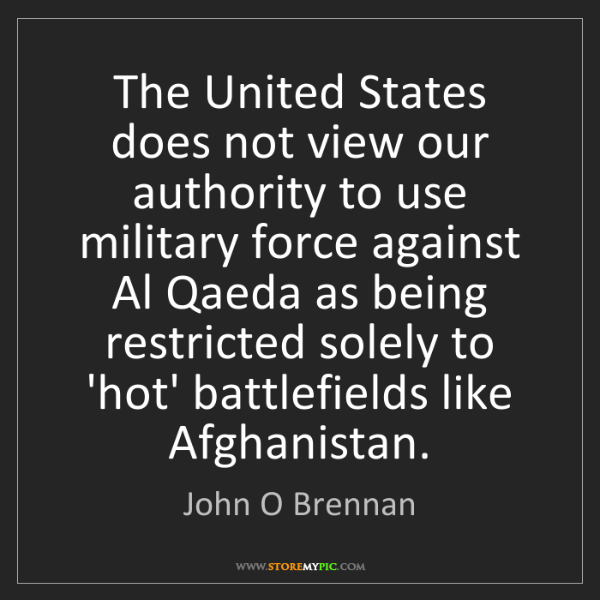 John O Brennan: The United States does not view our authority to use...