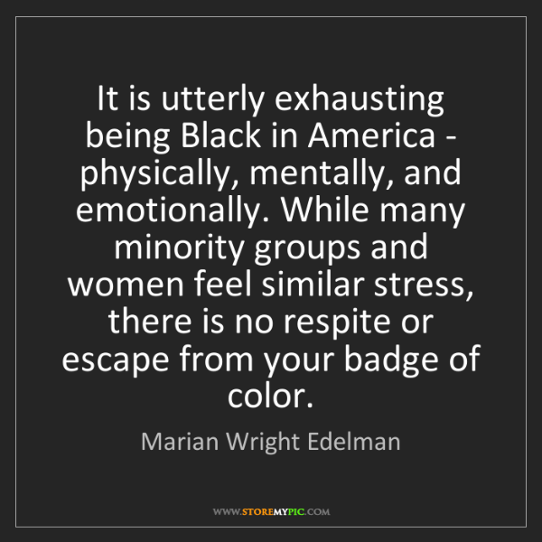 Marian Wright Edelman: It is utterly exhausting being Black in America - physically,...