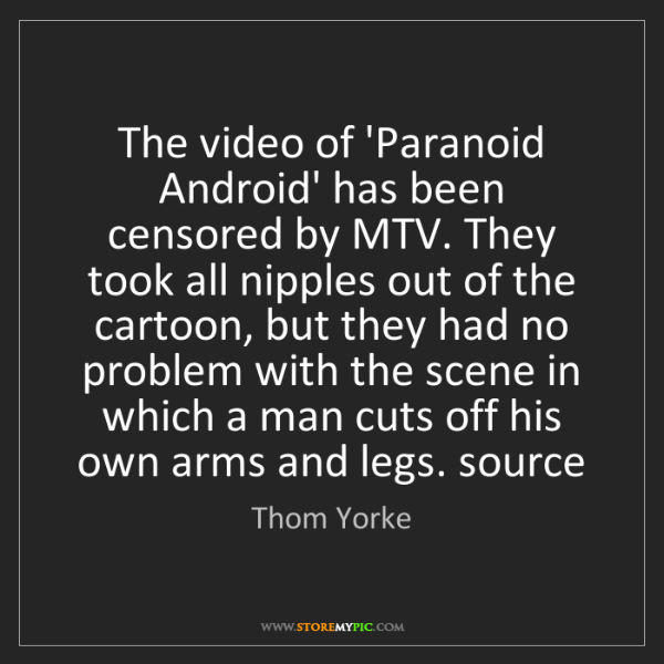 Thom Yorke: The video of 'Paranoid Android' has been censored by...