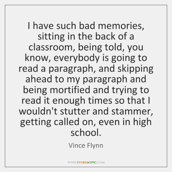 I have such bad memories, sitting in the back of a classroom, ...