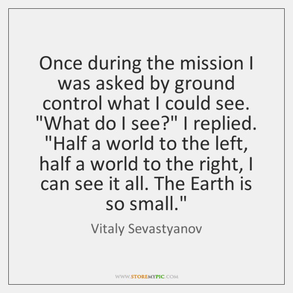 Once during the mission I was asked by ground control what I ...