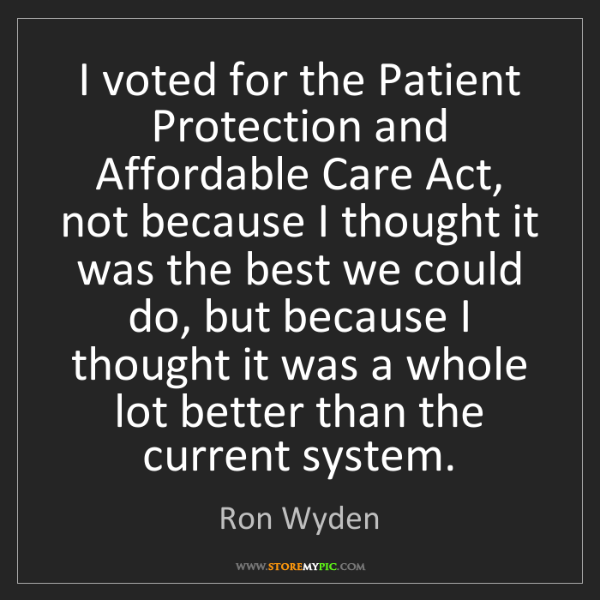 Ron Wyden: I voted for the Patient Protection and Affordable Care...