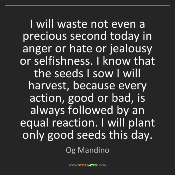 Og Mandino: I will waste not even a precious second today in anger...