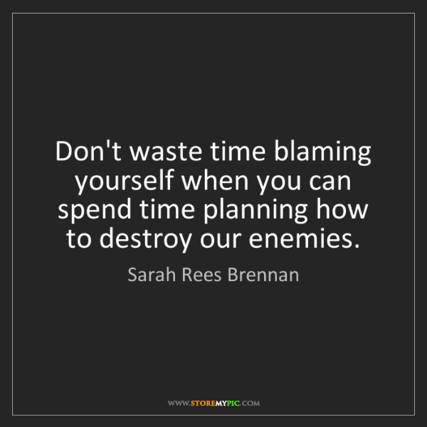 Sarah Rees Brennan: Don't waste time blaming yourself when you can spend...
