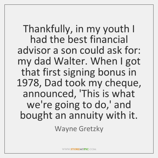Thankfully, in my youth I had the best financial advisor a son ...