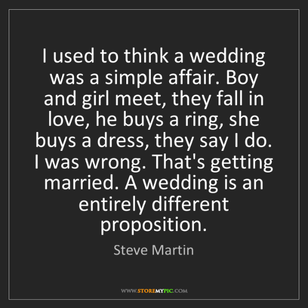 Steve Martin: I used to think a wedding was a simple affair. Boy and...
