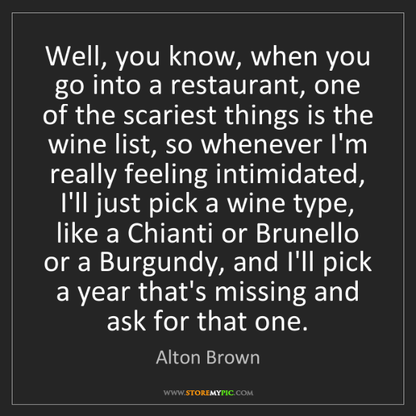 Alton Brown: Well, you know, when you go into a restaurant, one of...