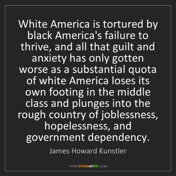 James Howard Kunstler: White America is tortured by black America's failure...