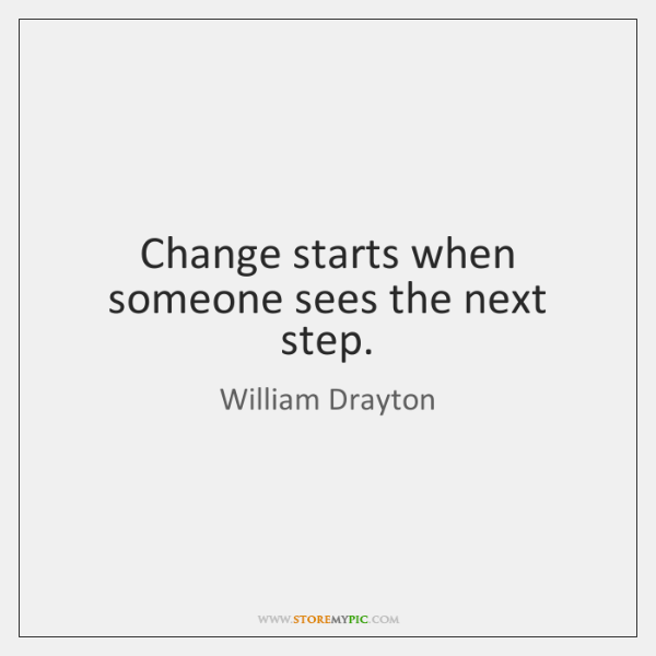 Change starts when someone sees the next step.