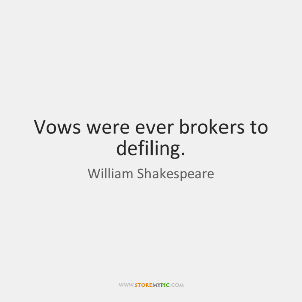 Vows were ever brokers to defiling.