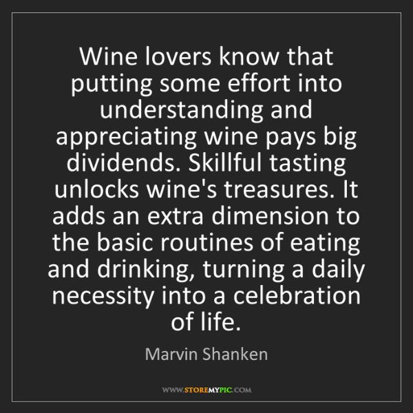 Marvin Shanken: Wine lovers know that putting some effort into understanding...