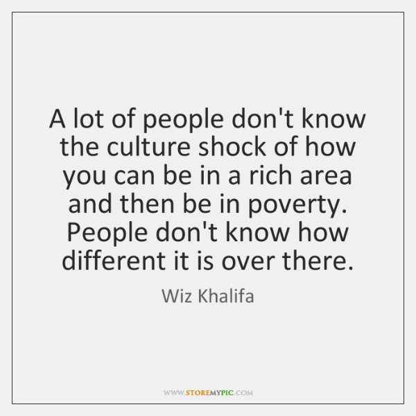 A lot of people don't know the culture shock of how you ...