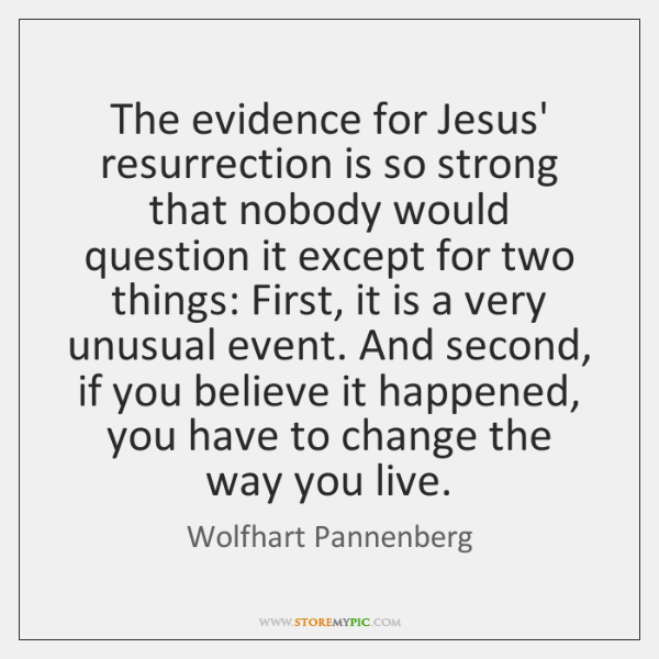 The evidence for Jesus' resurrection is so strong that nobody would question ...