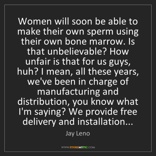 Jay Leno: Women will soon be able to make their own sperm using...