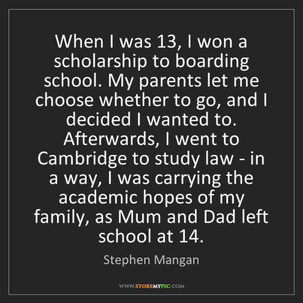 Stephen Mangan: When I was 13, I won a scholarship to boarding school....