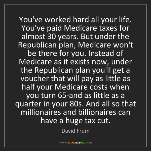 David Frum: You've worked hard all your life. You've paid Medicare...