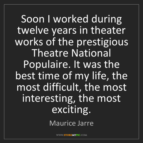 Maurice Jarre: Soon I worked during twelve years in theater works of...