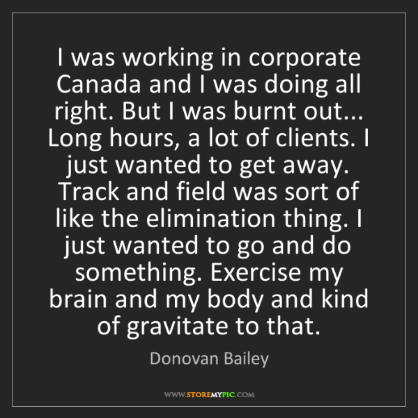 Donovan Bailey: I was working in corporate Canada and I was doing all...
