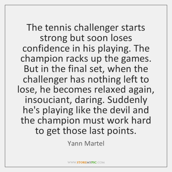 The tennis challenger starts strong but soon loses confidence in his playing. ...
