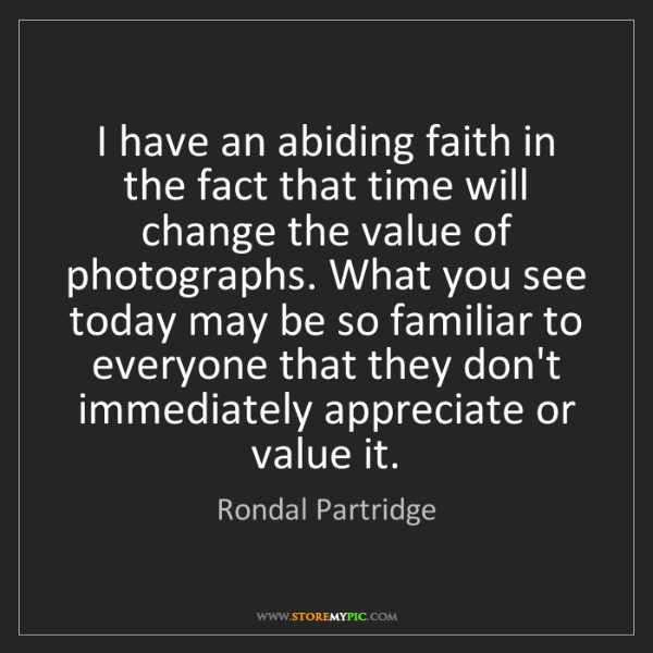 Rondal Partridge: I have an abiding faith in the fact that time will change...