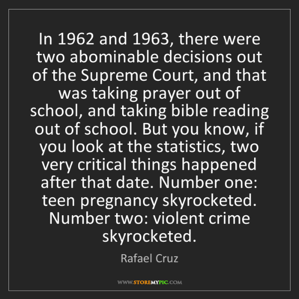 Rafael Cruz: In 1962 and 1963, there were two abominable decisions...