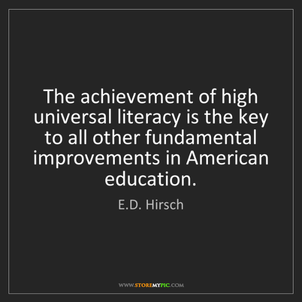 E.D. Hirsch: The achievement of high universal literacy is the key...