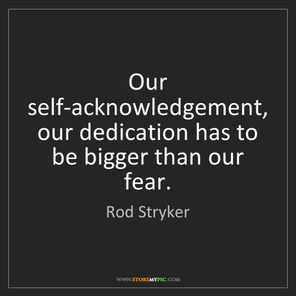 Rod Stryker: Our self-acknowledgement, our dedication has to be bigger...