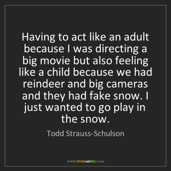 Todd Strauss-Schulson: Having to act like an adult because I was directing a...
