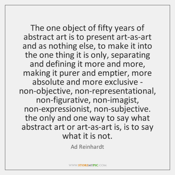 The one object of fifty years of abstract art is to present ...
